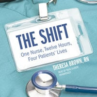 The Shift - Theresa Brown, RN