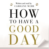 How To Have A Good Day - Caroline Webb