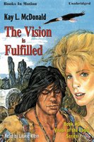 The Vision Is Fulfilled - Kay L. McDonald