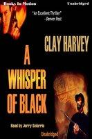 A Whisper Of Black - Clay Harvey