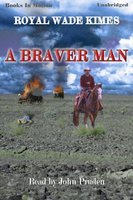 Braver Man - Royal Wade Kimes
