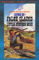 False Claims at the Little Stephen Mine - Stephen Bly