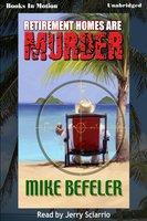Retirement Homes Are Murder - Mike Befeler