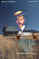 The Greatest Inventor In The West - Bill Gulick