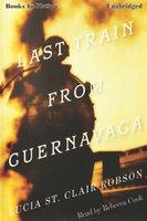 Last Train From Cuernavaca - Lucia St. Clair Robson