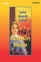 Morning Glory Afternoon - Irene Bennett Brown