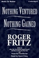 Nothing Ventured Nothing Gained - Roger Fritz
