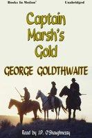 Captain Marsh's Gold - George Goldthwaite