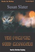 The Pumpkin Seed Massacre - Susan Slater