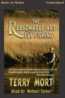 The Reasonable Art of Fly Fishing - Terry Mort