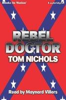 Rebel Doctor - Tom P. Nichols