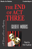 The End of Act Three - Gilbert Morris