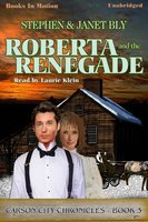 Roberta And The Renegade - Stephen Bly,Janet Bly
