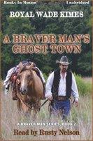 A Braver Man's Ghost Town - Royal Wade Kimes