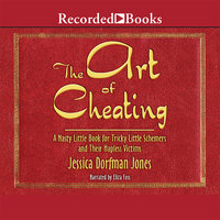 The Art of Cheating: A Nasty Little Book for Tricky Little Schemers and Their Hapless Victims - Jessica Dorfman Jones