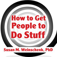 How to Get People to Do Stuff: Master the Art and Science of Persuasion and Motivation - Susan M. Weinschenk