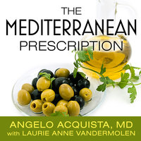 The Mediterranean Prescription: Meal Plans and Recipes to Help You Stay Slim and Healthy for the Rest of Your Life - Angelo Acquista, Laurie Anne Vandermolen