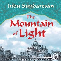 The Mountain of Light - Indu Sundaresan