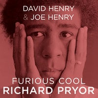 Furious Cool: Richard Pryor and The World That Made Him - Joe Henry,David Henry