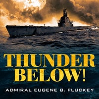 Thunder Below!: The USS *Barb* Revolutionizes Submarine Warfare in World War II - Eugene F. Fluckey