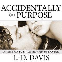Accidentally on Purpose - L.D. Davis