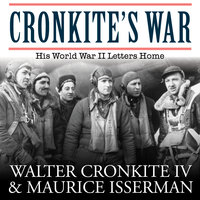 Cronkite's War: His World War II Letters Home - Walter Cronkite,Maurice Isserman