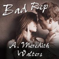 Bad Rep - A. Meredith Walters