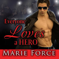 Everyone Loves a Hero: And That's the Problem - Marie Force