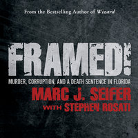Framed!: Murder, Corruption, and a Death Sentence in Florida - Marc J. Seifer,Stephen Rosati
