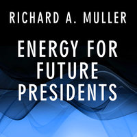 Energy for Future Presidents: The Science Behind the Headlines - Richard A. Muller