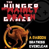 The Hunger But Mainly Death Games: A Parody - Bratniss Everclean