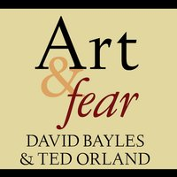 Art & Fear: Observations On the Perils (and Rewards) of Artmaking - David Bayles, Ted Orland