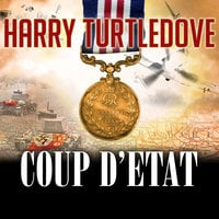 The War That Came Early: Coup d'Etat - Harry Turtledove