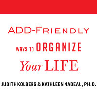 ADD-Friendly Ways to Organize Your Life - Judith Kolberg,Kathleen Nadeau