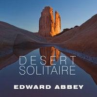 Desert Solitaire: A Season in the Wilderness - Edward Abbey
