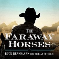 The Faraway Horses: The Adventures and Wisdom of America's Most Renowned Horsemen - William Reynolds, Buck Brannaman