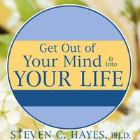 Get Out of Your Mind & Into Your Life: The New Acceptance & Commitment Therapy - Spencer Smith, Steven C. Hayes