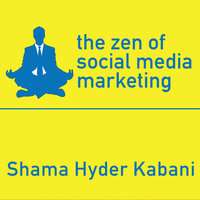 The Zen of Social Media Marketing: An Easier Way to Build Credibility, Generate Buzz, and Increase Revenue - Shama Hyder Kabani