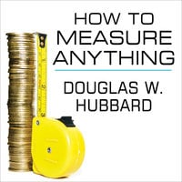 """How to Measure Anything: Finding the Value of """"Intangibles"""" in Business - Douglas W. Hubbard"""