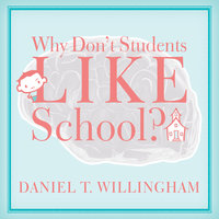 Why Don't Students Like School? - Daniel T. Willingham
