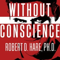 Without Conscience: The Disturbing World of the Psychopaths Among Us - Robert D. Hare