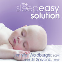 The Sleepeasy Solution: The Exhausted Parent's Guide to Getting Your Child to Sleep – from Birth to Age 5 - Jill Spivack, Jennifer Waldberger