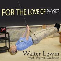For the Love of Physics - Warren Goldstein, Walter Lewin