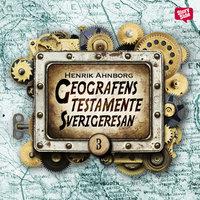 Geografens testamente - Del 3 - Henrik Ahnborg