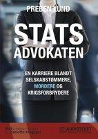 Statsadvokaten - en karriere blandt selskabstømmere, mordere og krigsforbrydere - Preben Lund