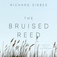 The Bruised Reed - Richard Sibbes