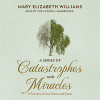 A Series of Catastrophes and Miracles - Mary Elizabeth Williams