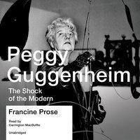 Peggy Guggenheim - Francine Prose