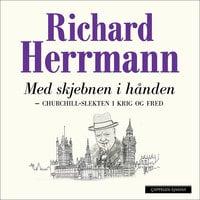 Med skjebnen i hånden - Churchill-slekten i krig og fred - Richard Herrmann