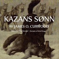 Kazans sønn - James Oliver Curwood